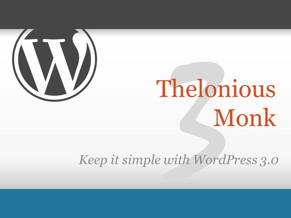 3 Thelonious Monk Keep it simple with WordPress 3.0