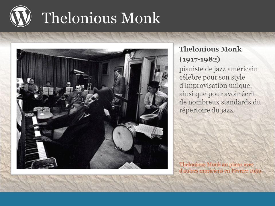 Thelonious Monk Thelonious Monk au piano avec d autres musiciens en Février 1959.