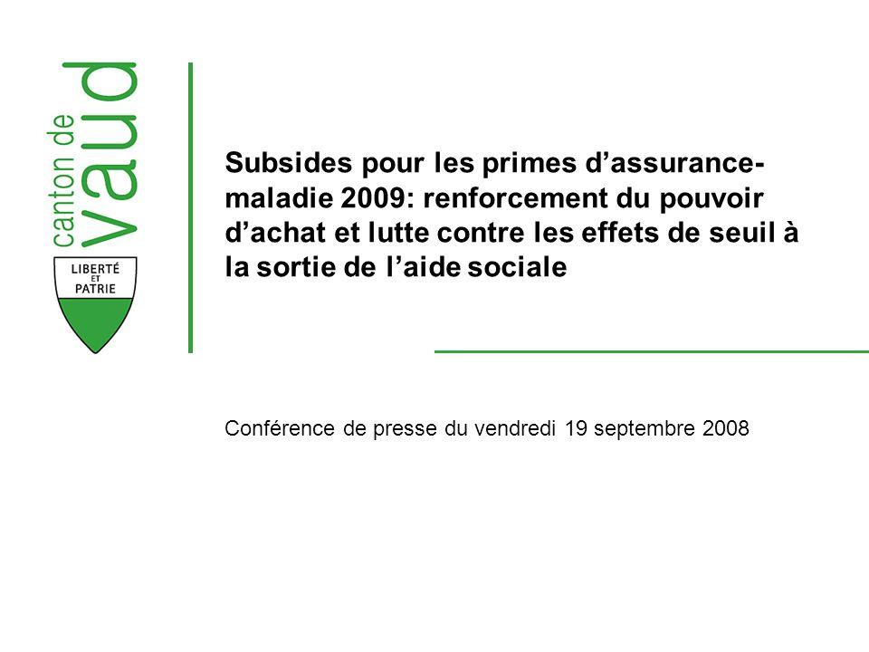 Conférence de presse du vendredi 19 septembre 2008 Subsides pour les primes dassurance- maladie 2009: renforcement du pouvoir dachat et lutte contre les effets de seuil à la sortie de laide sociale