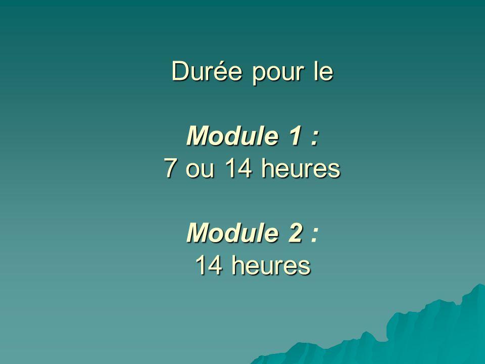 Durée pour le Module 1 : 7 ou 14 heures Module 2 14 heures Durée pour le Module 1 : 7 ou 14 heures Module 2 : 14 heures