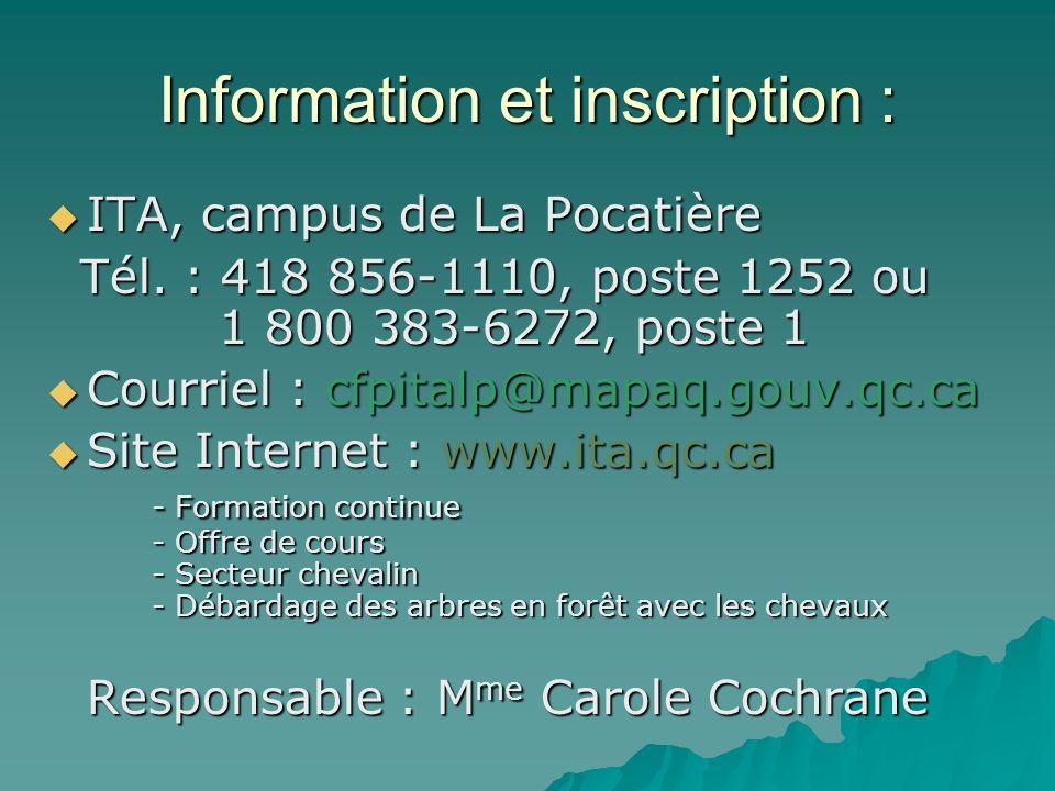 Information et inscription : ITA, campus de La Pocatière ITA, campus de La Pocatière Tél. : 418 856-1110, poste 1252 ou 1 800 383-6272, poste 1 Tél. :
