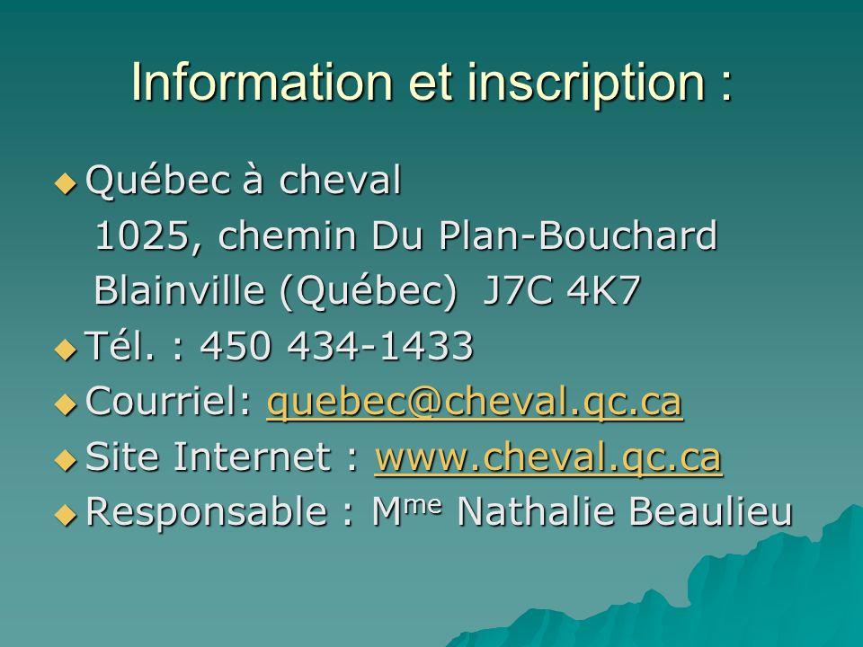 Information et inscription : Québec à cheval Québec à cheval 1025, chemin Du Plan-Bouchard 1025, chemin Du Plan-Bouchard Blainville (Québec) J7C 4K7 B