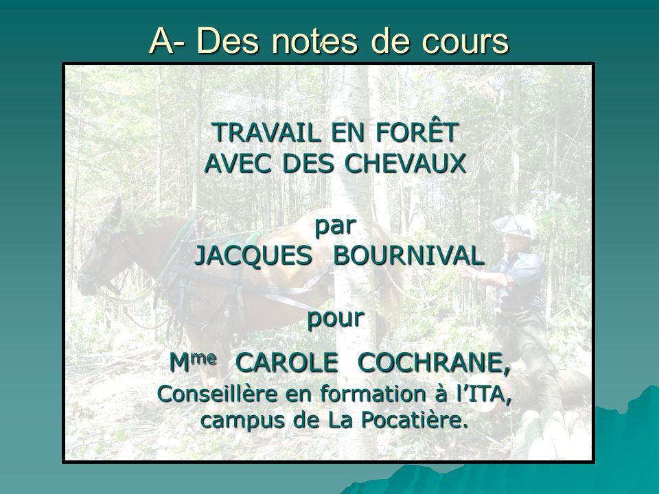 A- Des notes de cours, TRAVAIL EN FORÊT AVEC DES CHEVAUX par JACQUES BOURNIVAL JACQUES BOURNIVALpour M me CAROLE COCHRANE, M me CAROLE COCHRANE, Conse