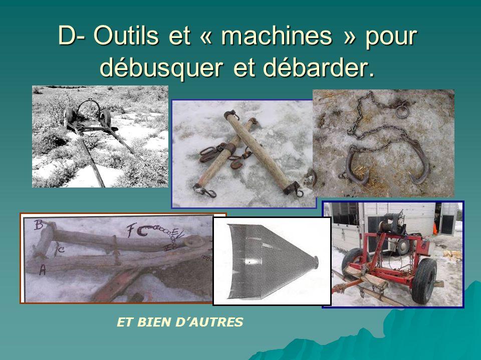 D- Outils et « machines » pour débusquer et débarder. ET BIEN DAUTRES