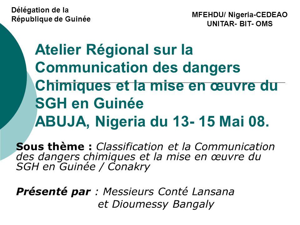 Atelier Régional sur la Communication des dangers Chimiques et la mise en œuvre du SGH en Guinée ABUJA, Nigeria du 13- 15 Mai 08.