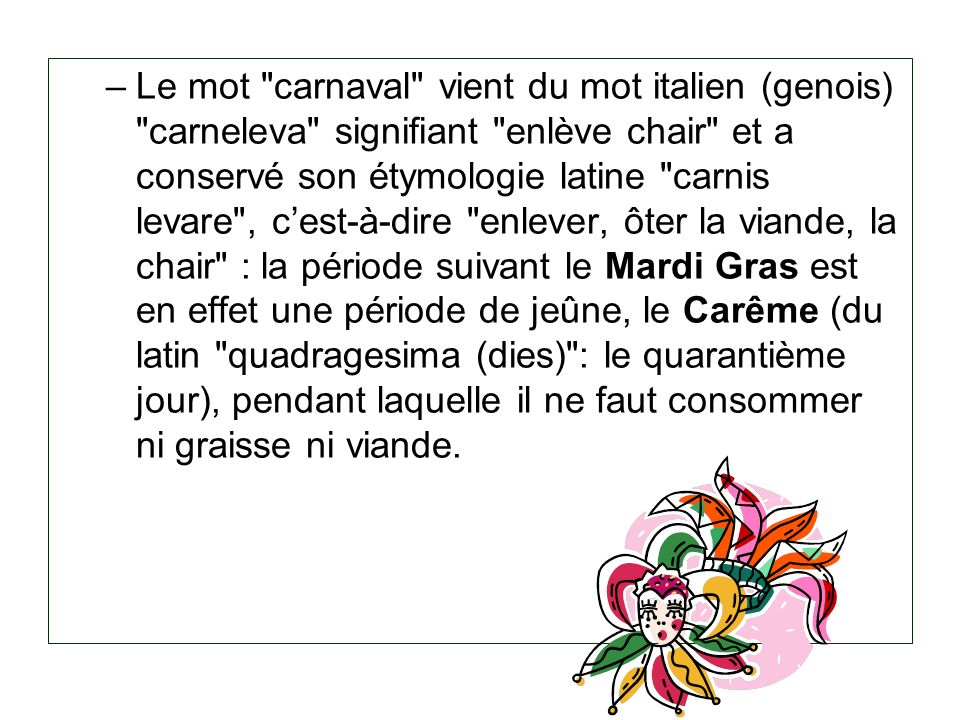 SignificationSignification : Selon le calendrier religieux, la période appelée Carnaval débute le 6 janvier, jour de l Épiphanie (date marquant la fin des fêtes de Noël), pour s achever le Mercredi des Cendres.ÉpiphanieNoël