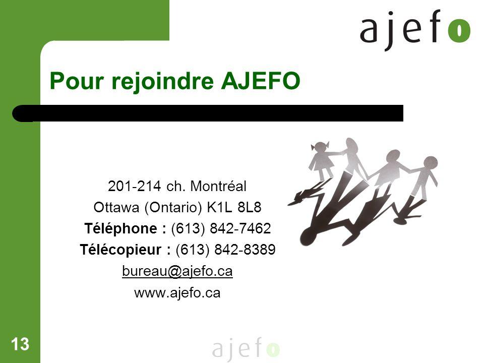 13 Pour rejoindre AJEFO 201-214 ch. Montréal Ottawa (Ontario) K1L 8L8 Téléphone : (613) 842-7462 Télécopieur : (613) 842-8389 bureau@ajefo.ca www.ajef