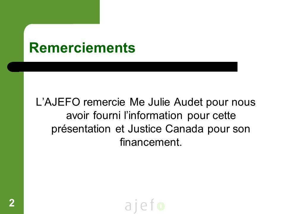 2 Remerciements LAJEFO remercie Me Julie Audet pour nous avoir fourni linformation pour cette présentation et Justice Canada pour son financement.