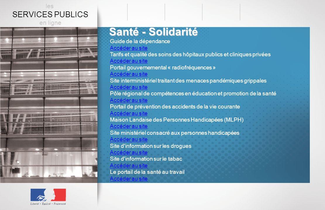 Santé - Solidarité Guide de la dépendance Accéder au site Tarifs et qualité des soins des hôpitaux publics et cliniques privées Accéder au site Portai