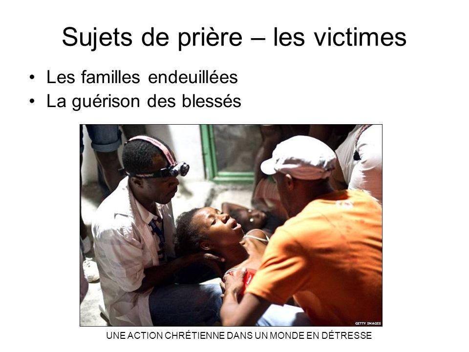 Sujets de prière – les victimes Les familles endeuillées La guérison des blessés UNE ACTION CHRÉTIENNE DANS UN MONDE EN DÉTRESSE