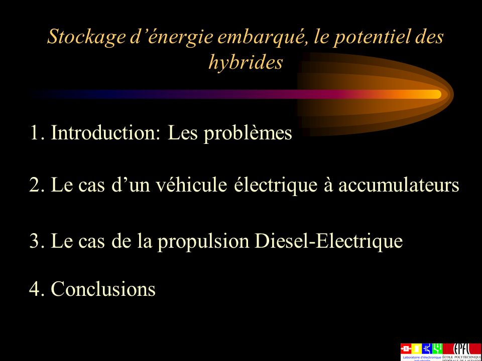 Stockage dénergie embarqué, le potentiel des hybrides 1. Introduction: Les problèmes 3. Le cas de la propulsion Diesel-Electrique 2. Le cas dun véhicu