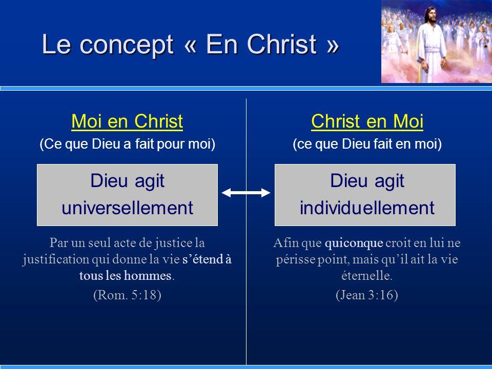 Moi en Christ (Ce que Dieu a fait pour moi) Dieu agit universellement Par un seul acte de justice la justification qui donne la vie sétend à tous les