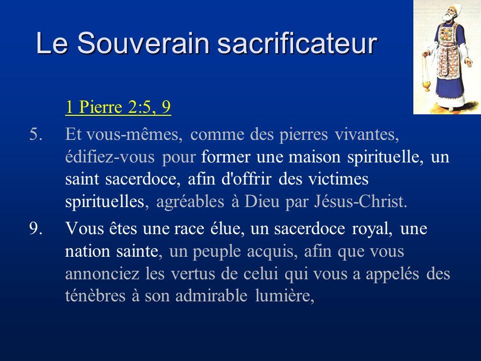 Le Souverain sacrificateur 1 Pierre 2:5, 9 5.Et vous-mêmes, comme des pierres vivantes, édifiez-vous pour former une maison spirituelle, un saint sace