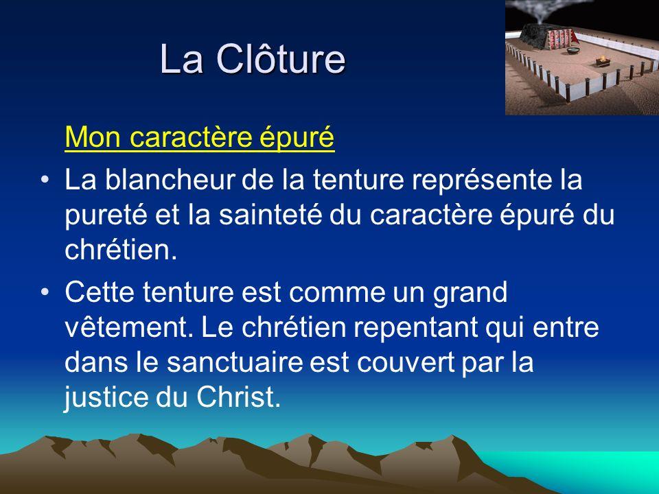 La Clôture Mon caractère épuré La blancheur de la tenture représente la pureté et la sainteté du caractère épuré du chrétien. Cette tenture est comme