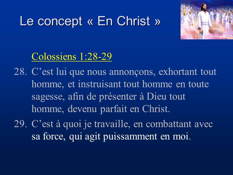 Le concept « En Christ » Colossiens 1:28-29 28.Cest lui que nous annonçons, exhortant tout homme, et instruisant tout homme en toute sagesse, afin de