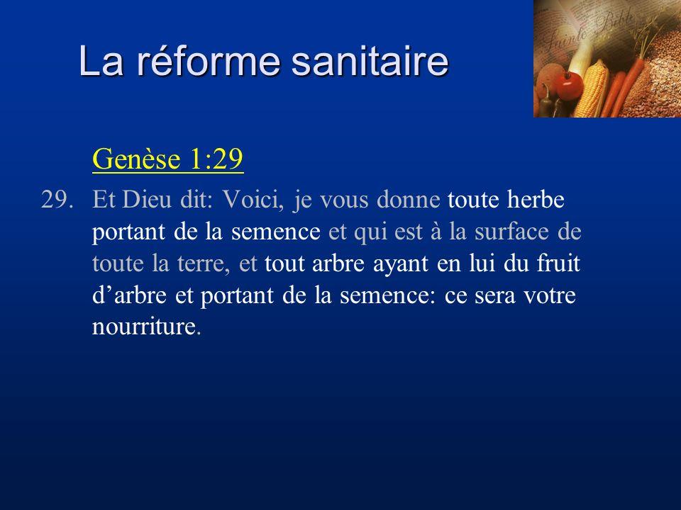 La réforme sanitaire Genèse 1:29 29.Et Dieu dit: Voici, je vous donne toute herbe portant de la semence et qui est à la surface de toute la terre, et