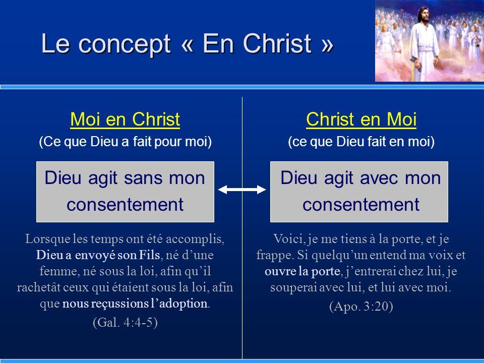 Moi en Christ (Ce que Dieu a fait pour moi) Dieu agit sans mon consentement Lorsque les temps ont été accomplis, Dieu a envoyé son Fils, né dune femme
