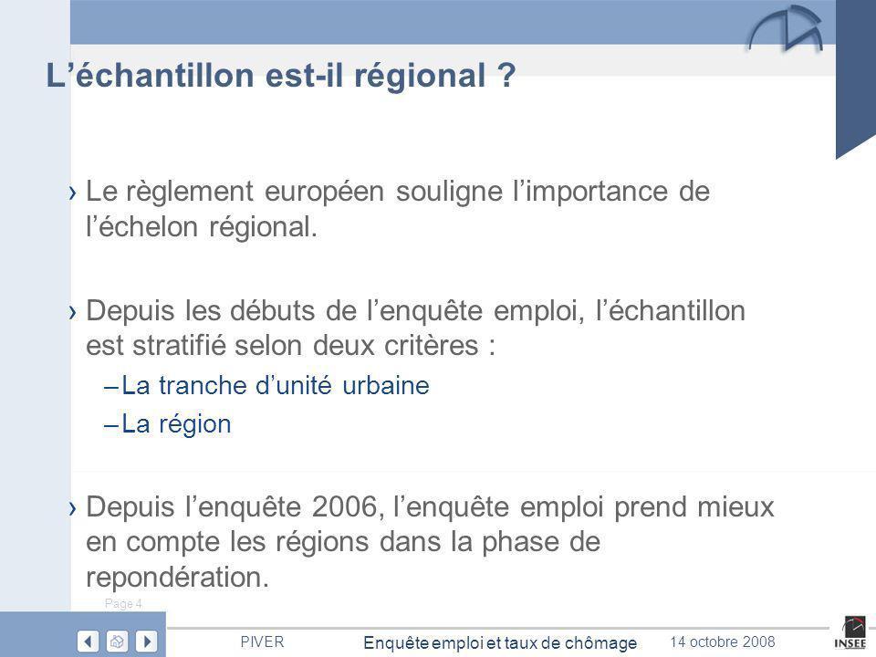 Page 4 Enquête emploi et taux de chômage PIVER14 octobre 2008 Léchantillon est-il régional .