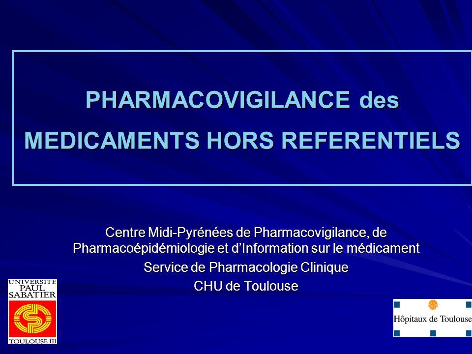 PHARMACOVIGILANCE des MEDICAMENTS HORS REFERENTIELS Centre Midi-Pyrénées de Pharmacovigilance, de Pharmacoépidémiologie et dInformation sur le médicam