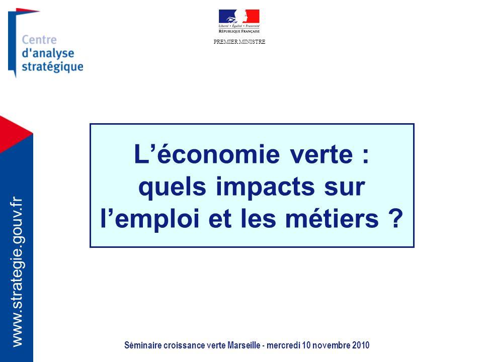 PREMIER MINISTRE www.strategie.gouv.fr Séminaire croissance verte Marseille - mercredi 10 novembre 2010 Léconomie verte : quels impacts sur lemploi et les métiers
