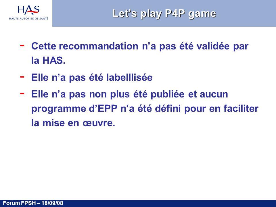 Forum FPSH – 18/09/08 Lets play P4P game - Cette recommandation na pas été validée par la HAS.