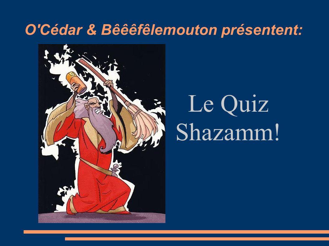 O Cédar & Bêêêfêlemouton présentent: Le Quiz Shazamm!
