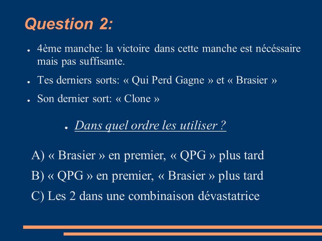 Question 2: 4ème manche: la victoire dans cette manche est nécéssaire mais pas suffisante.