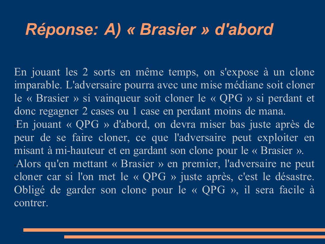 Réponse: A) « Brasier » d abord En jouant les 2 sorts en même temps, on s expose à un clone imparable.