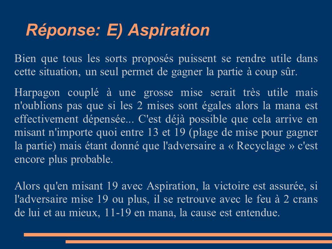 Réponse: E) Aspiration Bien que tous les sorts proposés puissent se rendre utile dans cette situation, un seul permet de gagner la partie à coup sûr.