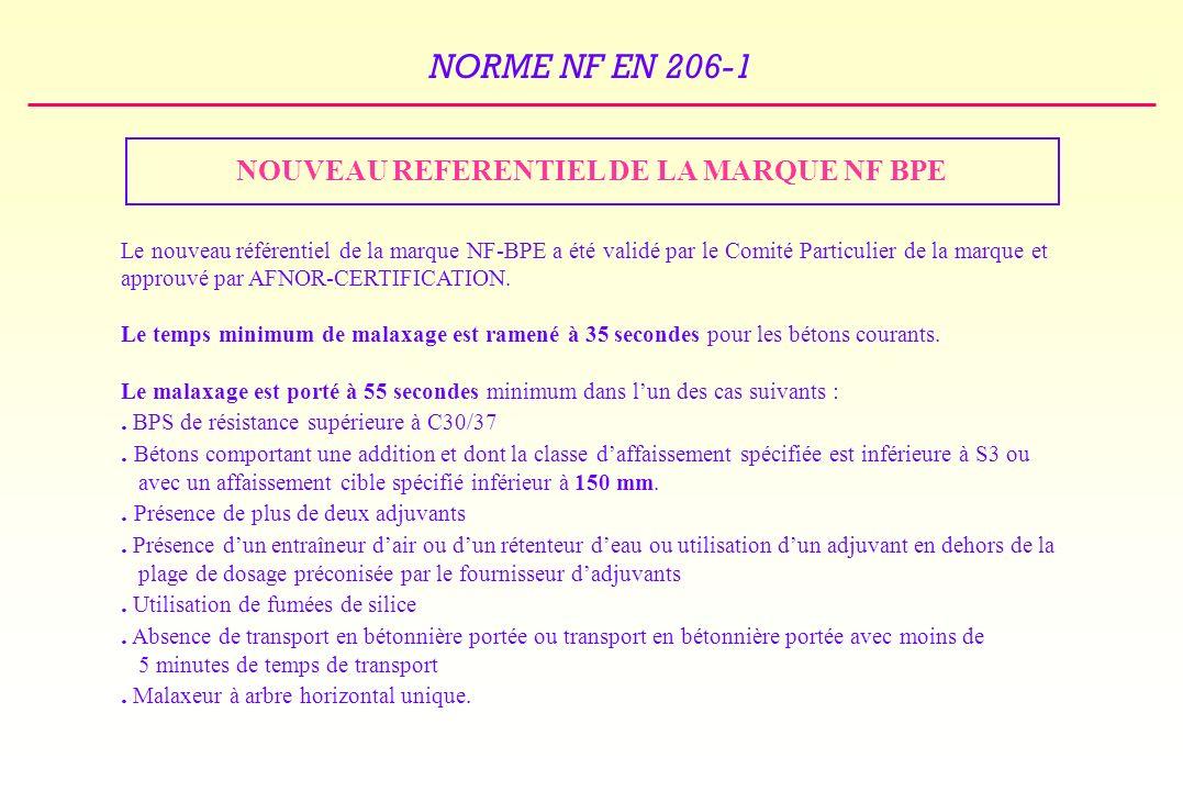 NORME NF EN 206-1 NOUVEAU REFERENTIEL DE LA MARQUE NF BPE Le nouveau référentiel de la marque NF-BPE a été validé par le Comité Particulier de la marque et approuvé par AFNOR-CERTIFICATION.