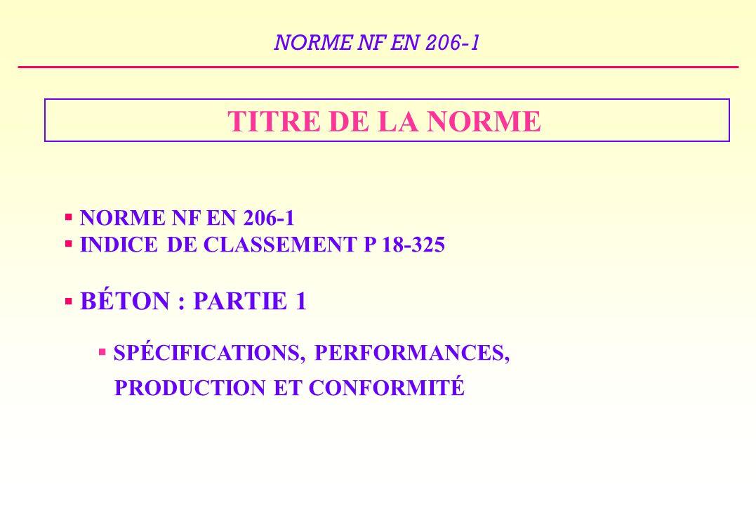 NORME NF EN 206-1 TITRE DE LA NORME NORME NF EN 206-1 INDICE DE CLASSEMENT P 18-325 BÉTON : PARTIE 1 SPÉCIFICATIONS, PERFORMANCES, PRODUCTION ET CONFORMITÉ