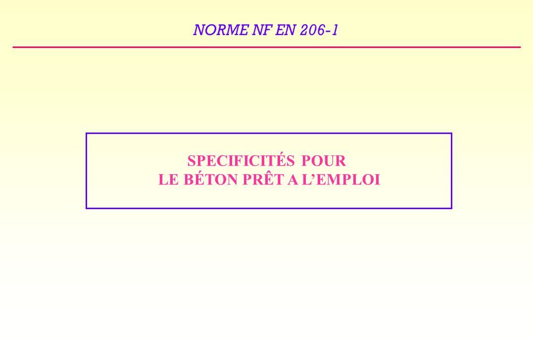 NORME NF EN 206-1 SPECIFICITÉS POUR LE BÉTON PRÊT A LEMPLOI