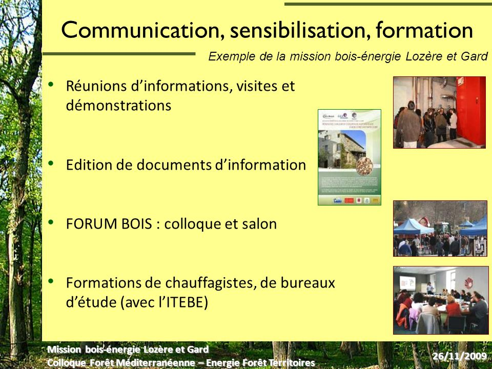 Communication, sensibilisation, formation Réunions dinformations, visites et démonstrations Edition de documents dinformation FORUM BOIS : colloque et