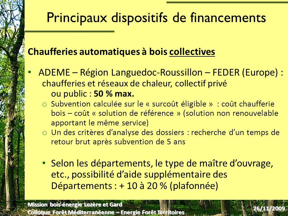 Principaux résultats en région LR Nombres de réalisations subventionnées : Mission bois-énergie Lozère et Gard Colloque Forêt Méditerranéenne – Energie Forêt Territoires 26/11/2009 Source : Région Languedoc-Roussillon Laide à linvestissement a généré linstallation de 40 MW de chaufferies bois entre 2005 et 2009, correspondant à : o la moitié de la puissance totale en fonctionnement dans la région o la valorisation de plus de 30 000 tonnes de combustible bois par an o la production de 100 GWh/an dénergie renouvelable en substitution de près de 9 000 tep (tonnes équivalent pétrole) dénergie fossile o lémission de 22 000 tonnes équivalent CO2 de Gaz à effet de serre évitée