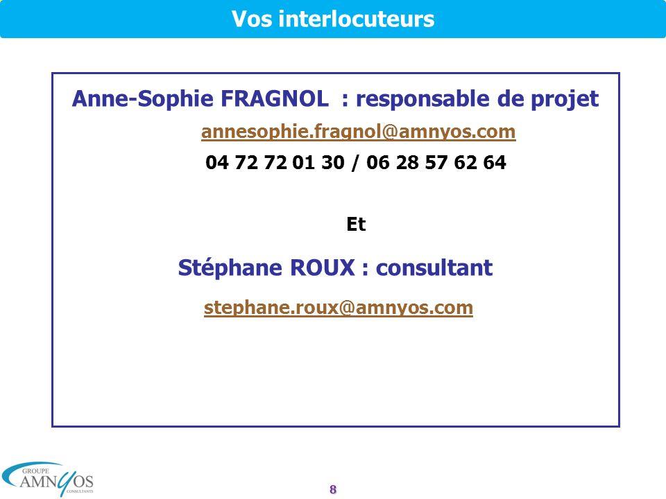 Vos interlocuteurs Anne-Sophie FRAGNOL : responsable de projet annesophie.fragnol@amnyos.com 04 72 72 01 30 / 06 28 57 62 64 Et Stéphane ROUX : consul