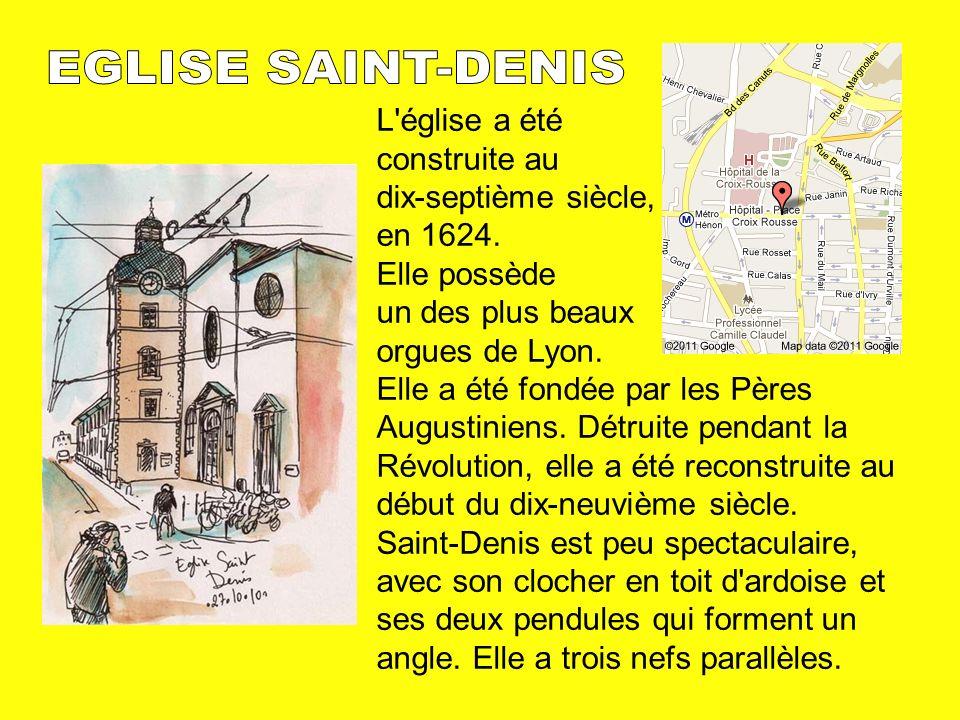 L'église a été construite au dix-septième siècle, en 1624. Elle possède un des plus beaux orgues de Lyon. Elle a été fondée par les Pères Augustiniens