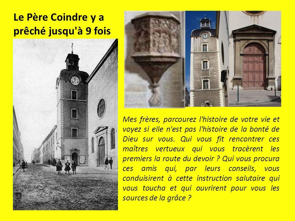 Le Père Coindre y a prêché jusqu à 9 fois Mes frères, parcourez l histoire de votre vie et voyez si elle n est pas l histoire de la bonté de Dieu sur vous.