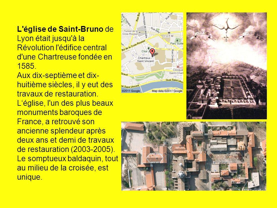 L'église de Saint-Bruno de Lyon était jusqu'à la Révolution l'édifice central d'une Chartreuse fondée en 1585. Aux dix-septième et dix- huitième siècl