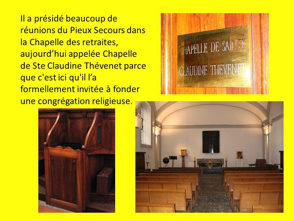 Il a présidé beaucoup de réunions du Pieux Secours dans la Chapelle des retraites, aujourdhui appelée Chapelle de Ste Claudine Thévenet parce que c'es