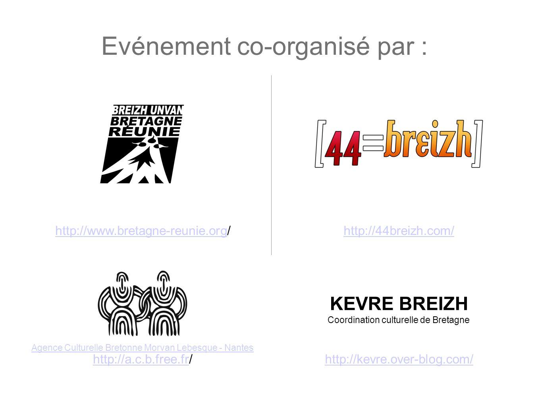 Evénement co-organisé par : http://www.bretagne-reunie.org/http://44breizh.com/ KEVRE BREIZH Coordination culturelle de Bretagne http://kevre.over-blo