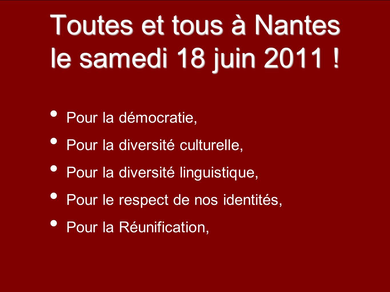 Toutes et tous à Nantes le samedi 18 juin 2011 ! Pour la démocratie, Pour la diversité culturelle, Pour la diversité linguistique, Pour le respect de