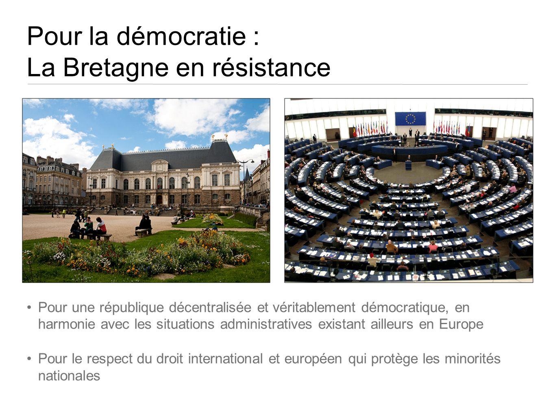 Pour la démocratie : La Bretagne en résistance Pour une république décentralisée et véritablement démocratique, en harmonie avec les situations admini