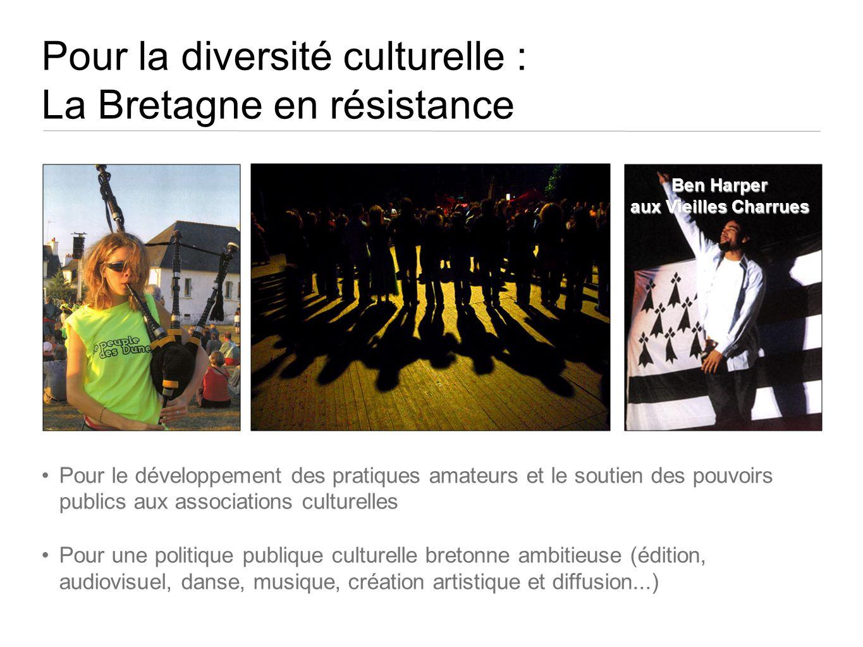 Pour la diversité culturelle : La Bretagne en résistance Pour le développement des pratiques amateurs et le soutien des pouvoirs publics aux associati