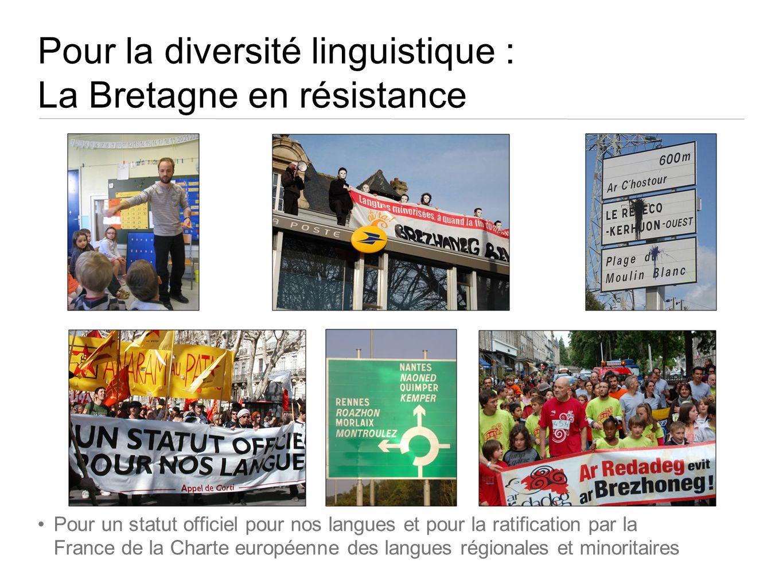 Pour la diversité linguistique : La Bretagne en résistance Pour un statut officiel pour nos langues et pour la ratification par la France de la Charte