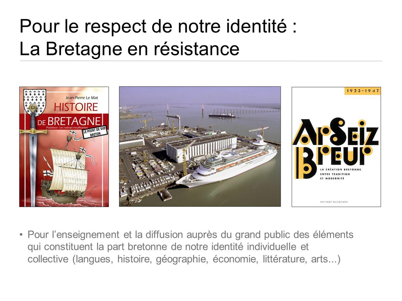 Pour le respect de notre identité : La Bretagne en résistance Pour lenseignement et la diffusion auprès du grand public des éléments qui constituent l