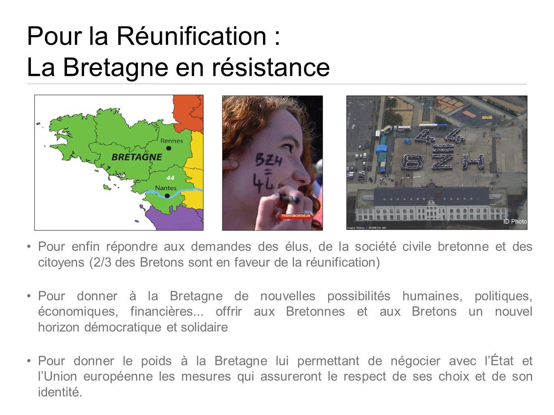 Pour la Réunification : La Bretagne en résistance Pour enfin répondre aux demandes des élus, de la société civile bretonne et des citoyens (2/3 des Br