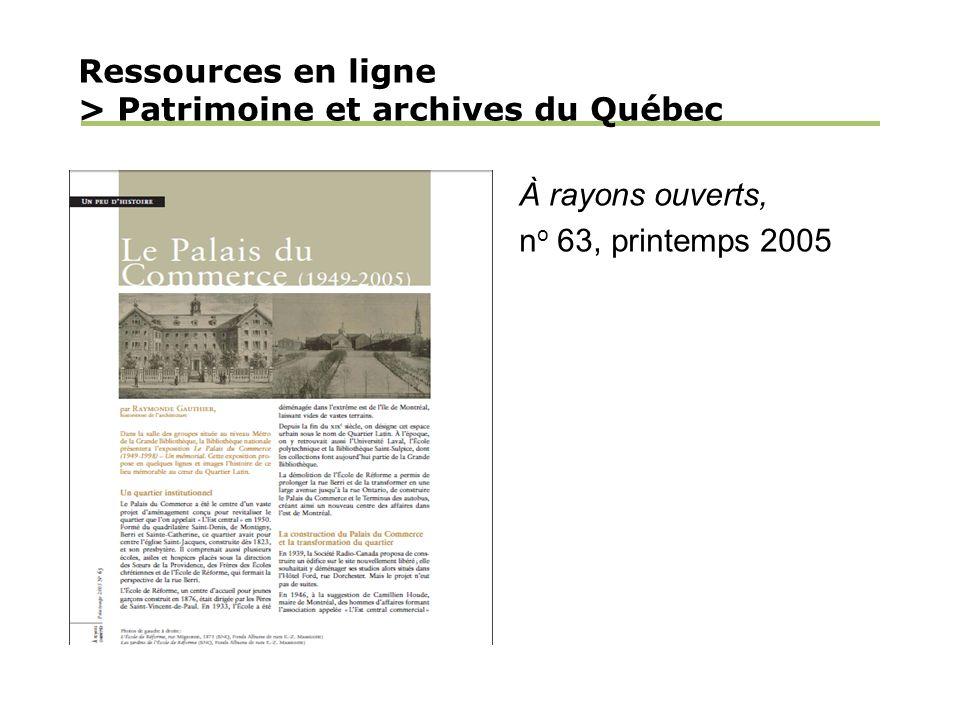 Ressources en ligne > Patrimoine et archives du Québec À rayons ouverts, n o 63, printemps 2005