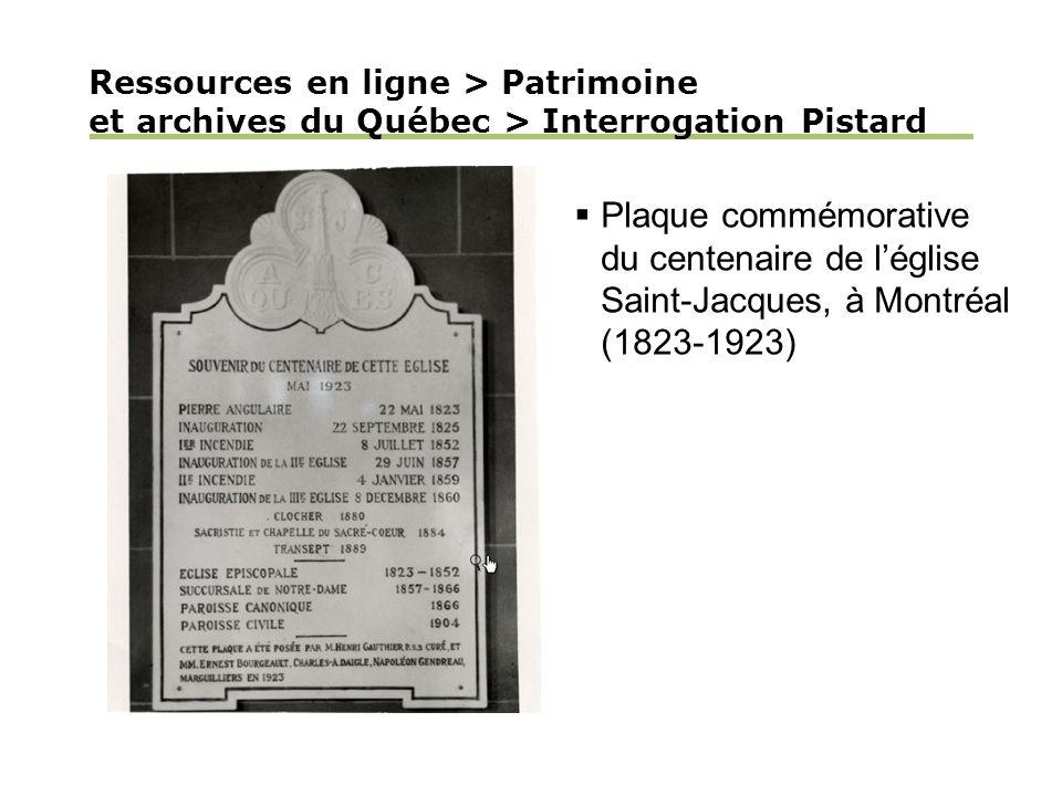 Plaque commémorative du centenaire de léglise Saint-Jacques, à Montréal (1823-1923) Ressources en ligne > Patrimoine et archives du Québec > Interrogation Pistard