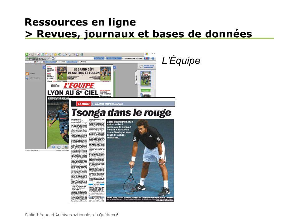 Bibliothèque et Archives nationales du Québec 6 Ressources en ligne > Revues, journaux et bases de données LÉquipe