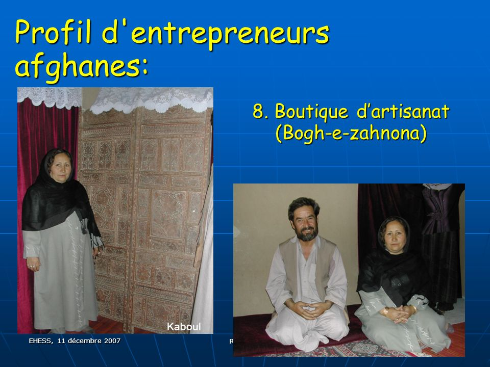 EHESS, 11 décembre 2007 R BOROS 24 Profil d entrepreneurs afghanes: Kaboul 8.